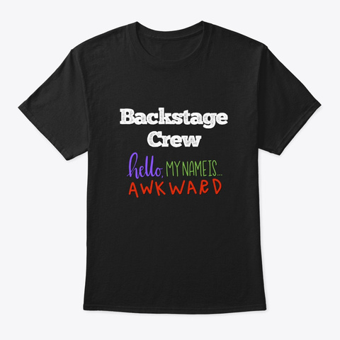 [Theatre] Backstage Crew   Awkward Black T-Shirt Front
