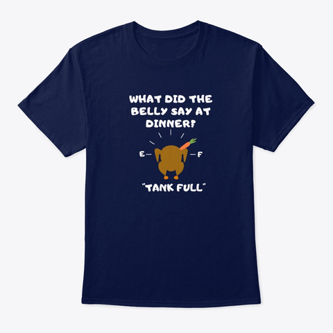 What The Belly Said  Thanksgiving Shirt Navy T-Shirt Front