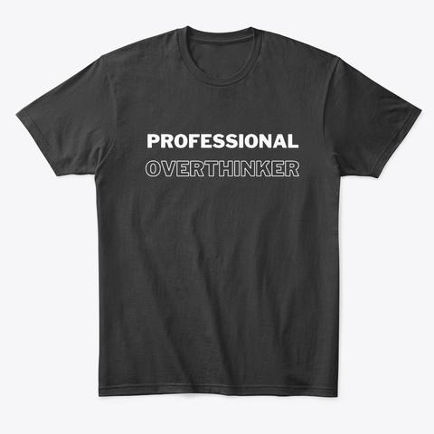 Professional Overthinker Black T-Shirt Front