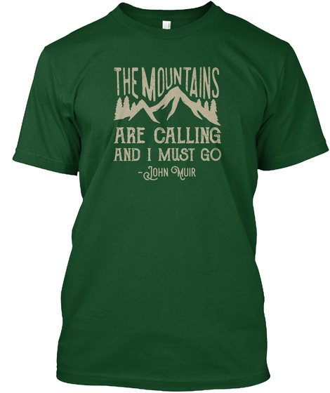 The Mountains Are Calling And I Must Go Deep Forest T-Shirt Front