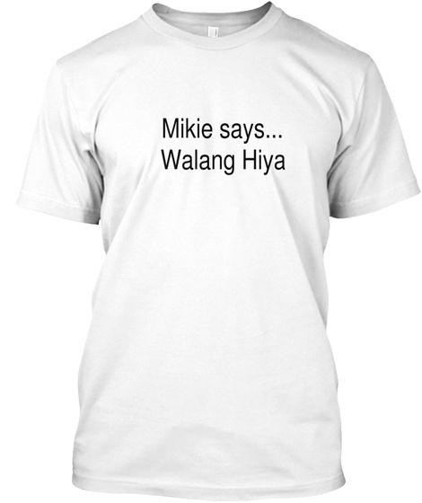 Mikie Says... Walang Hiya White T-Shirt Front