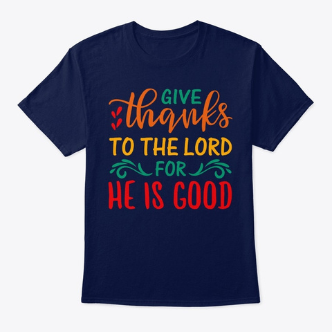 Give Thanks To The Lord For He Is Good Navy T-Shirt Front