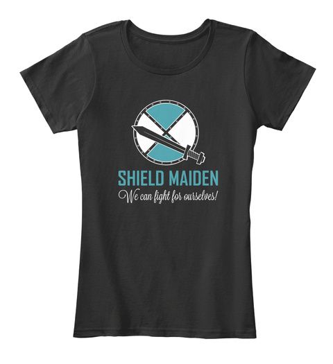 Shield Maiden We Can Fight For Ourselves!  Black Women's T-Shirt Front