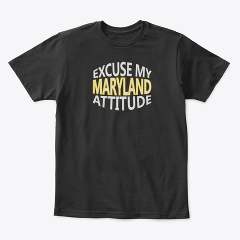 Excuse My Maryland Attitude Funny State Black T-Shirt Front