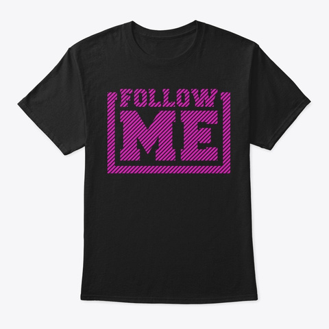 Follow Me! Black T-Shirt Front