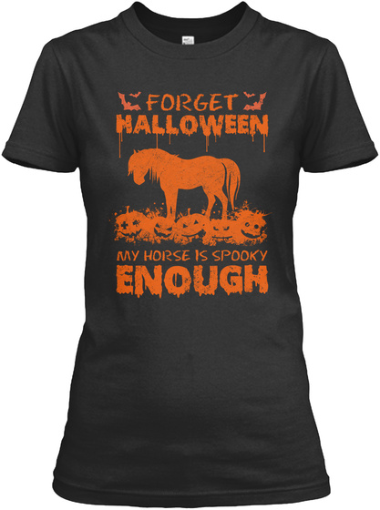 Forget Halloween My Horse Is Spooky Enough Black Women's T-Shirt Front