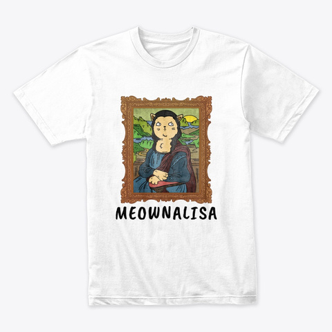 Funny Cat Lover Art  Gift Meownalisa White T-Shirt Front