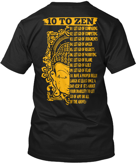 10 To Zen 01 Let Go On Comparing 02 Let Go Of Competing 03 Let Go Of Judgements 04 Let Go Of Anger 05 Let Go Of Regrets Black T-Shirt Back