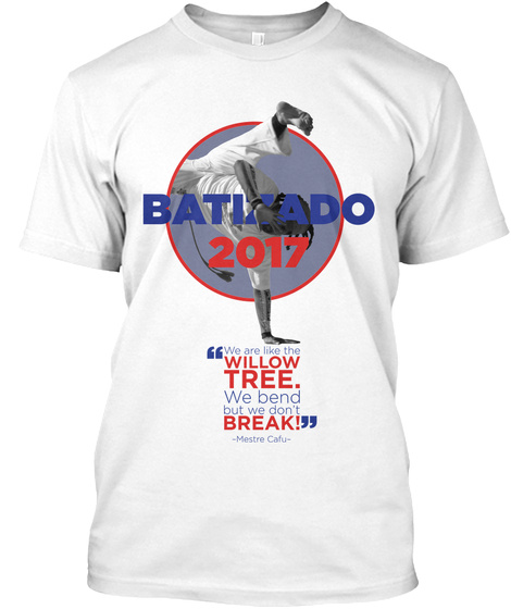 Batliado 2017 We Are Like The Willow Tree We Bend But We Dont Break White T-Shirt Front