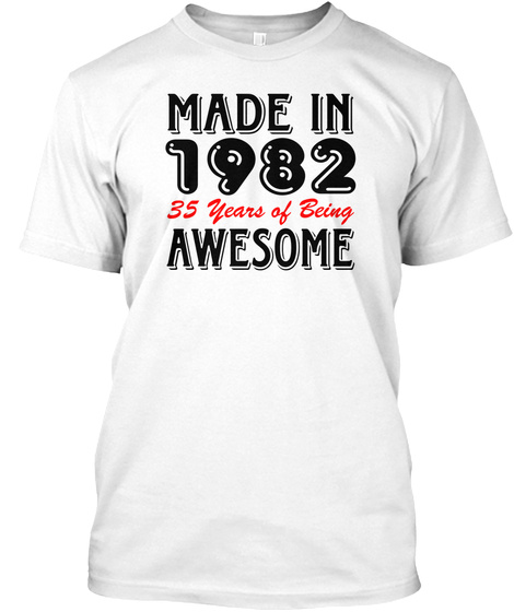 Made In 1982 35 Years Of Being Awesome White T-Shirt Front