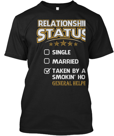 Relationship Status Single Married Taken By A Smokin'hot General Helper Black T-Shirt Front