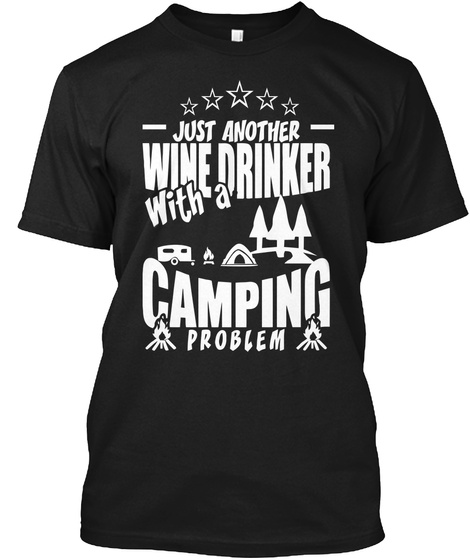 Just Another Wine Drinker With A Camping Problem Black T-Shirt Front