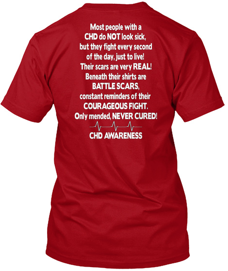Most People With A Chd Do Not Look Sick. But They Fight Every Second Of The Day, Just To Live! Their Scars Are Very... Deep Red T-Shirt Back