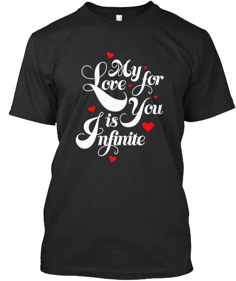 My Love For You Is Infinite Black T-Shirt Front