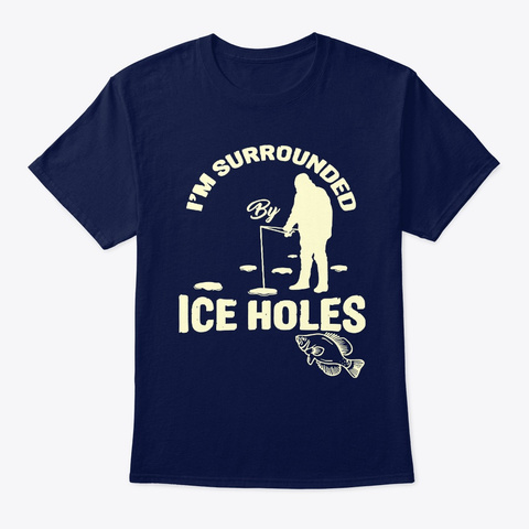 Funny Ice Fishing Shirt I'm Surrounded  Navy T-Shirt Front