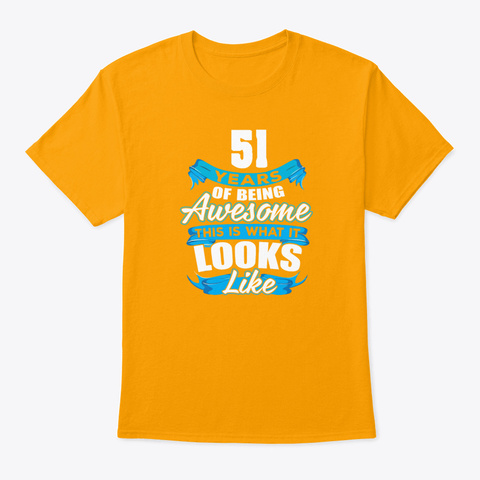 51 Years Of Being Awesome Looks Like Gold T-Shirt Front