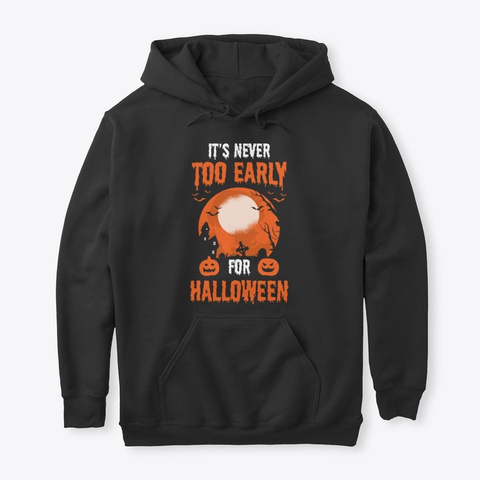 It's Never Too Early For Halloween Black T-Shirt Front