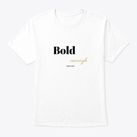 Bold Enough White T-Shirt Front