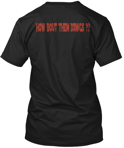 How Bout Them Dawgs ?? Black T-Shirt Back