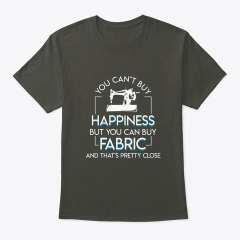 Quilting Sewing Buy Happiness Pretty Clo Smoke Gray T-Shirt Front