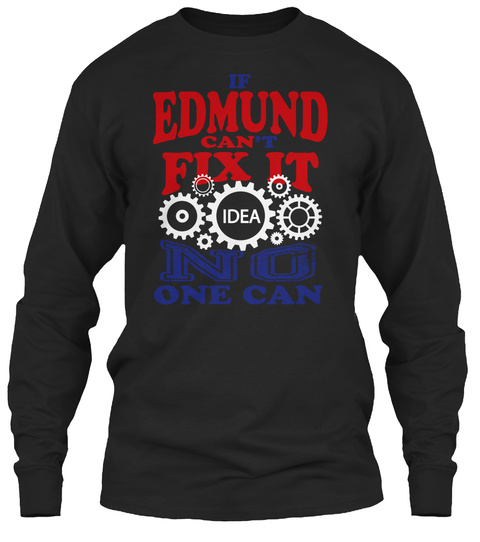 If Edmund Can't Fix It No One Can Black T-Shirt Front
