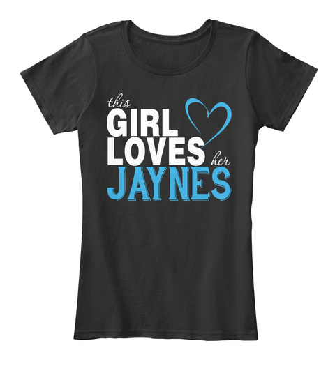 This Girl Loves Her Jaynes. Customizable Name Black T-Shirt Front