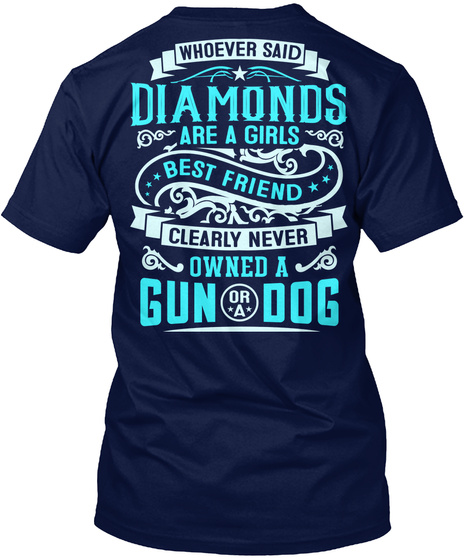 Babygirl Whoever Said Diamonds Are A Girls Best Friend Clearly Never Owned A Gun Or A Dog Navy T-Shirt Back