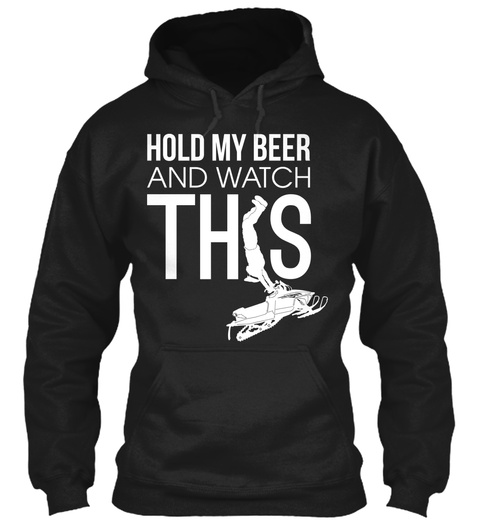Hold My Beer And Watch This  Black T-Shirt Front