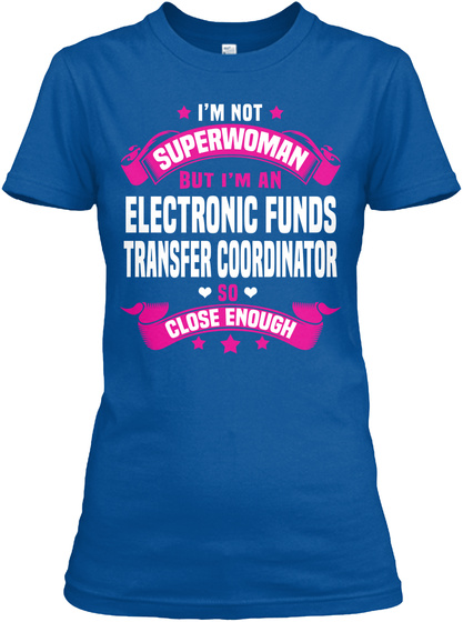 I'm Not Superwoman But I'm An Electronic Funds Transfer Coordinator So Close Enough Royal T-Shirt Front