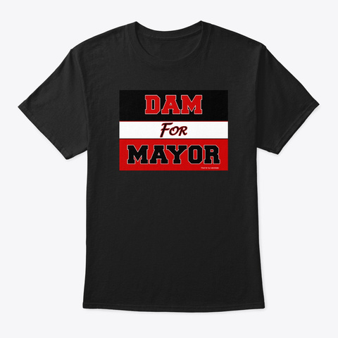 Dam For Mayor Black T-Shirt Front