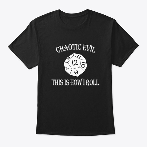 Chaotic Evil Alignment Tabletop Rpg Dice Black T-Shirt Front