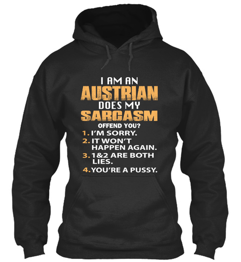 I Am An Austrian Does My Sarcasm Offend You? 1. I'm Sorry 2. It Won't Happen Again. 3. 1&2 Are Both Lies. 4. You're A... Jet Black T-Shirt Front