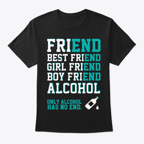 Only Alcohol Has No End Black T-Shirt Front