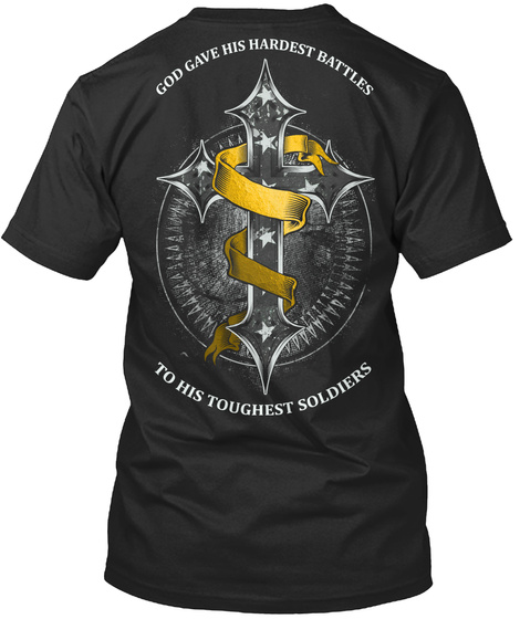 God Gave His Hardest Battles To His Toughest Soldiers Black T-Shirt Back