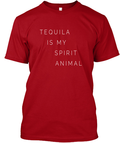 Tequila Is My Spirit Animal Deep Red T-Shirt Front