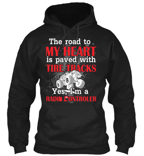 The Road To My Heart Is Paved With Tire Tracks Yes, I'm A Radin Zontroler Black T-Shirt Front