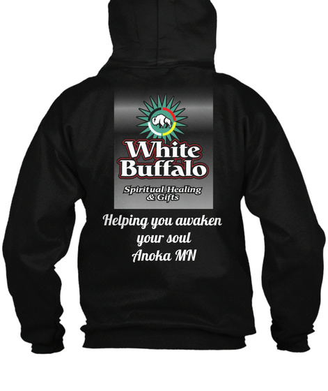 White Buffalo Spiritual Healing & Gifts Helping You Awaken Your Soul Anoka Mn Black Sweatshirt Back
