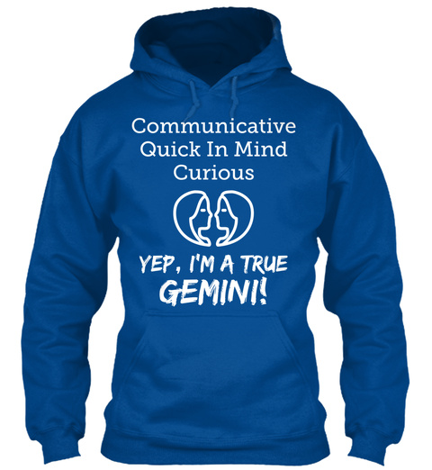 Communicative Quick In Mind Curious Yep, I'm A True Gemini Royal T-Shirt Front