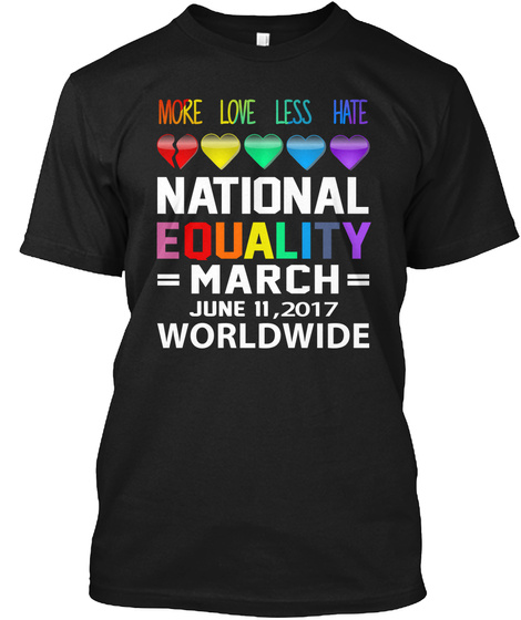 More Love Less Hate National Equality =March= June 11, 201 Black T-Shirt Front