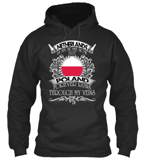 Netherlands Is My Home Now But Poland Forever Runs Through My Veins Jet Black T-Shirt Front