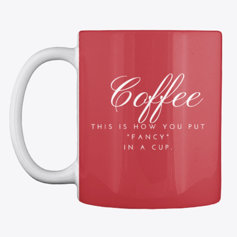 """Coffee Is """"Fancy"""" In A Cup! W Bright Red T-Shirt Front"""