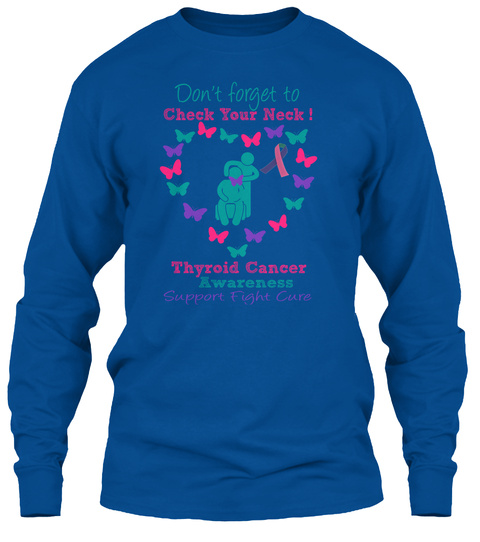 Don't Forget To Check Your Neck ! Thyroid Cancer Awareness Support    Fight    Cure Royal T-Shirt Front