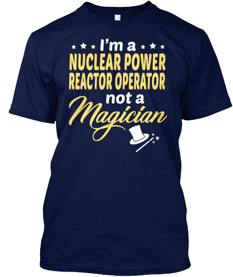 Nuclear Power Reactor Operator  Magician Navy T-Shirt Front