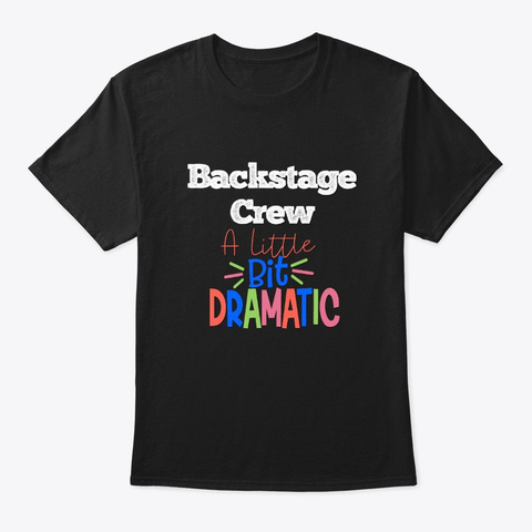[Theatre] Backstage Crew   Dramatic Black T-Shirt Front