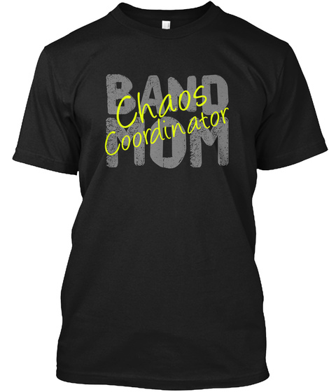 Band Mom Chaos Coordinator Black T-Shirt Front