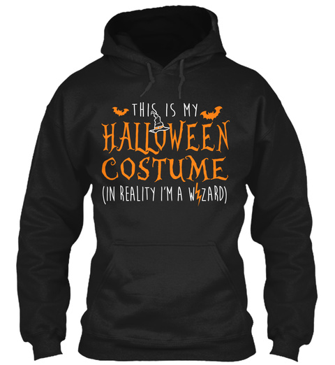 This Is My Halloween Costume (In Reality I'm A Wizard) Black Sweatshirt Front