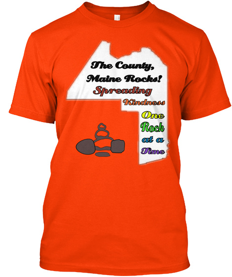 The County Maine Rocks Spreading Kindness One Rock At A Time Orange T-Shirt Front