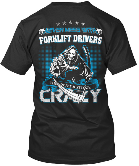 Never Mess With Forklift Drivers Never Mess Witg Forklift Drivers Then Don T Just Look Crazy Products Teespring