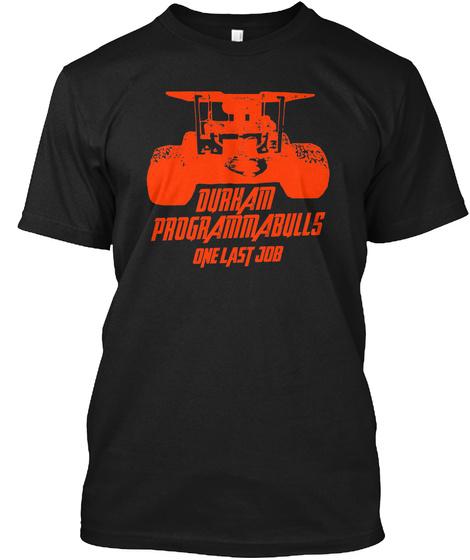 Durham Programmulls One Last Job Black T-Shirt Front