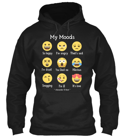 My Moods That's Sad So Happy I'm Angry I'm Drunk Hilarious You Shock Me Snogging It's Love I'm Ill * Alexander & Kent * Black T-Shirt Front